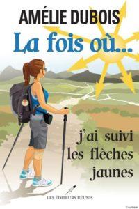 La Fois où... j'ai suivi les flèches jaunes - Amélie Dubois